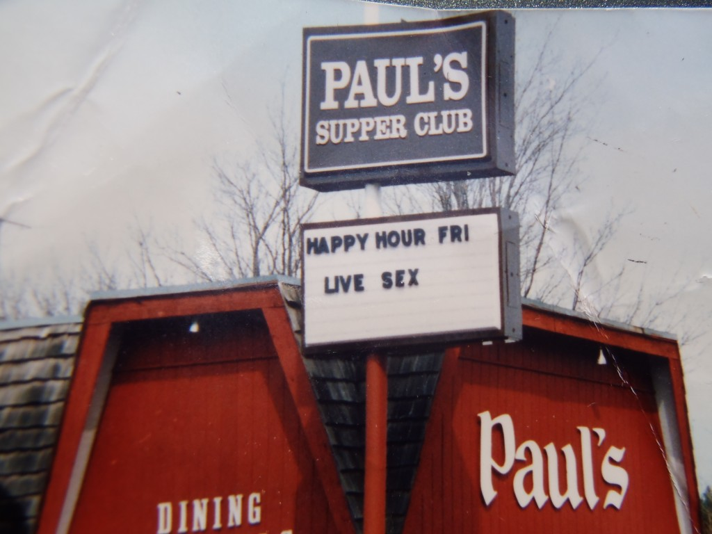 Supper Club from some time back. When boss went away, employees got creative with marquee signs. Jokes. (Mosly). Ah, Yoopers.